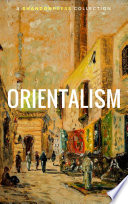Orientalism  A Selection Of Classic Orientalist Paintings And Writings