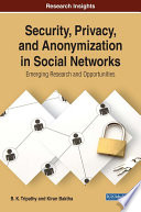 Security  Privacy  and Anonymization in Social Networks  Emerging Research and Opportunities