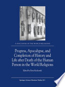 Progress  Apocalypse  and Completion of History and Life after Death of the Human Person in the World Religions