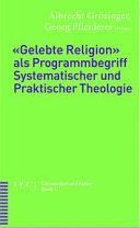 """""""Gelebte Religion"""" als Programmbegriff systematischer und praktischer Theologie"""