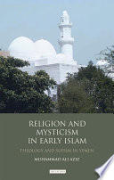 Religion and Mysticism in Early Islam Theology and Sufism in Yemen
