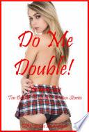 Do Me Double! Volume One: Ten Double Penetration Erotica Stories