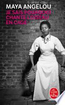 Je Sais Pourquoi Chante L'oiseau En Cage : littérature américaine, maya angelou relate...