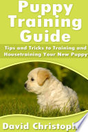 Puppy Training Guide  Tips and Tricks to Training and Housetraining Your New Puppy