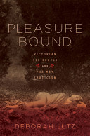Pleasure Bound  Victorian Sex Rebels and the New Eroticism