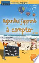 Aujourd'hui j'apprends à compter - Français & Espagnol [Bilingue]