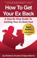 How To Get Your Ex Back A Step By Step Guide To Getting Your Ex Back Fast
