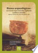 Bienes arqueológicos: una lectura transversal sobre legislación y políticas culturales: Argentina, Colombia, China, Francia, Gran Bretaña e Italia