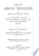 Great African Travellers from Bruce and Mungo Park to Livingstone  Stanley  Gordon Cumming  Selous  and Sir Harry Johnston  1769 1900