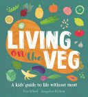 Living on the Veg Without Meat And How To
