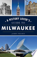 A History Lover S Guide To Milwaukee