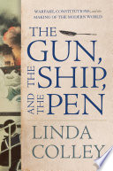 The Gun  the Ship  and the Pen  Warfare  Constitutions  and the Making of the Modern World Book PDF