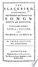 The Blackbird, Containing One Hundred And Twenty-four Songs, Scots And English. To Which Is Added, The Songs In Love In A Village, And The Maid Of The Mill, &c. Third Edition, With Additions : ...