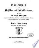 Verzeichniß der Schüler und Schülerinen, welche im Jahre ... sowohl die Werktags-, Sonntags-, weiblichen Arbeits- und Zeichnungs-Schulen, als die Lehr- und Erziehungs-Anstalten der Stadt Augsburg besuchten