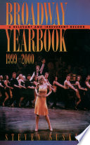 Broadway Yearbook, 1999-2000 To The Theatrical Year Presenting 46 Different Shows
