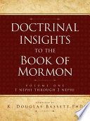 Doctrinal Insights to the Book of Mormon Vol. 1: 1 Nehpi Through 2 Nephi General Authorities And Lds Scholars