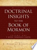 Doctrinal Insights to the Book of Mormon Vol. 1: 1 Nehpi Through 2 Nephi