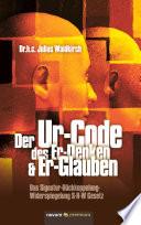 Der Ur-Code des Er-Denken & Er-Glauben
