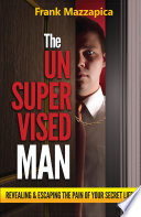 Unsupervised Man  The  Revealing   Escaping The Pain Of Your Secret Life