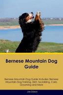 Bernese Mountain Dog Guide Bernese Mountain Dog Guide Includes
