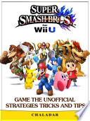 Super Smash Brothers for Wii U Game the Unofficial Strategies Tricks and Tips