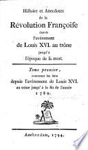 Histoire Et Anecdotes De La R Volution Fran Oise Depuis L Av Nement De Louis Xvi Au Tr Ne Jusqu L Poque De Sa Mort Tom 1
