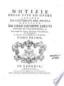 Notizie delle vite ed opere scritte da   letterati del Friuli   Gian Guiseppe Liruti