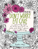 Don t Worry  Eat Cake