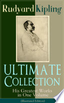ULTIMATE Collection of Rudyard Kipling: His Greatest Works in One Volume (Illustrated Edition)