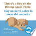 There's a Dog on the Dining Room Table / Hay un perro sobre la mesa del comedor