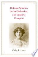 Delmira Agustini  Sexual Seduction  and Vampiric Conquest
