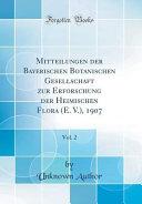 Mitteilungen Der Bayerischen Botanischen Gesellschaft Zur Erforschung Der Heimischen Flora (E. V.), 1907, Vol. 2 (Classic Reprint)