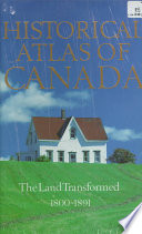 Historical Atlas of Canada  The land transformed  1800 1891