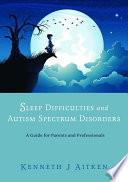 Sleep Difficulties And Autism Spectrum Disorders