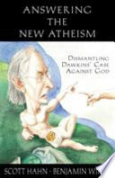 Answering The New Atheism : hahn and benjamin wiker collaborate to debunk dawkins'...