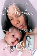 Becoming a Mother  While Losing My Own
