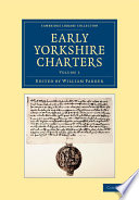 Early Yorkshire Charters: Volume 1 : 1914 and 1965, is an extensive collection...