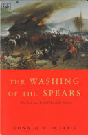 The Washing Of The Spears : and their incredible courage, the zulus challenged the...
