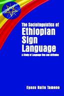 The Sociolinguistics of Ethiopian Sign Language