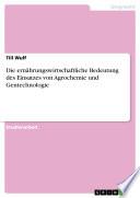 Die ernährungswirtschaftliche Bedeutung des Einsatzes von Agrochemie und Gentechnologie