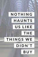 Nothing Haunts Us Like The Things We Didn T Buy Shop Til I Drop Journal For Shopping