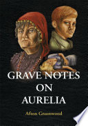 Grave Notes On Aurelia : of shoplifting. after learning that she lives...