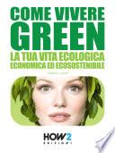 COME VIVERE GREEN  La tua Vita Ecologica  Economica ed Ecosostenibile     SPECIALE RISPARMIO