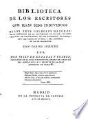 Biblioteca de los escritores que han sido individuos de los seis Colegios Mayores de San Ildefonso de la Universidad de Alcal    de Santa Cruz de Valladolid  de San Bartolom    de Cuenca  San Salvador de Oviedo y del Arzobispo de la de Salamanca