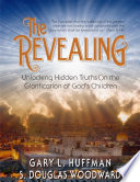 The Revealing  Unlocking Hidden Truths On the Glorification of God s Children