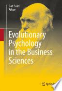 Evolutionary Psychology In The Business Sciences : consumers, employers, employees, entrepreneurs, or financial...