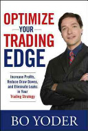 Optimize Your Trading Edge  Increase Profits  Reduce Draw Downs  and Eliminate Leaks in Your Trading Strategy