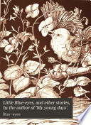 Little Blue-eyes, and other stories, by the author of 'My young days'.