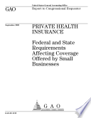 Private health insurance federal and state requirements affecting coverage offered by small businesses