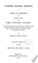 United States Digest A Digest Of Decisions Of The Various Courts Within The United States From The Earliest Period To The Year 1870